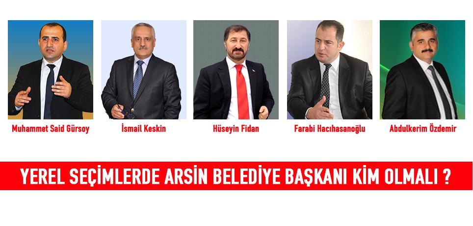 Arsin Belediye Başkanı sizce kim olmalı?